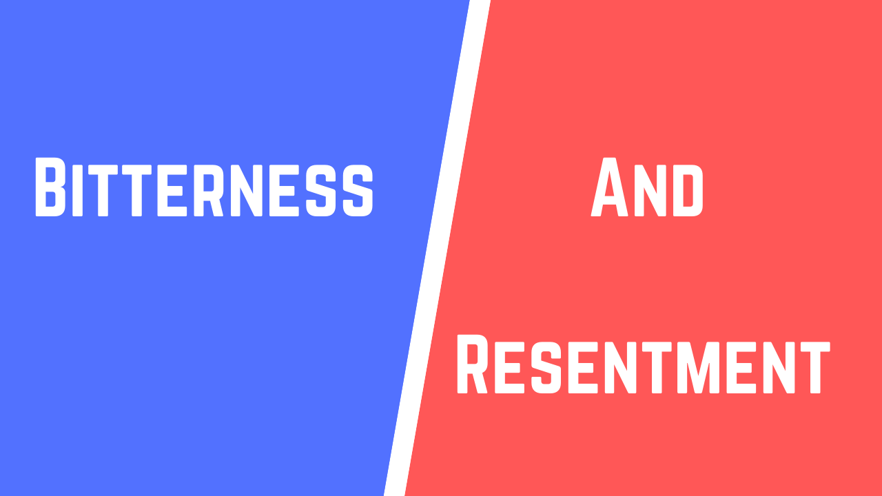 bitterness and resentment